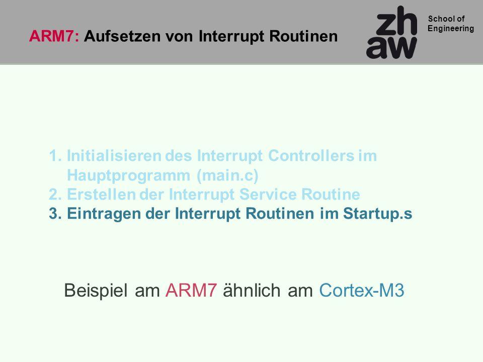 School of Engineering 1.Initialisieren des Interrupt Controllers im Hauptprogramm (main.c) 2.Erstellen der Interrupt Service Routine 3.Eintragen der I