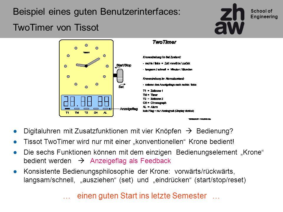 School of Engineering Beispiel eines guten Benutzerinterfaces: TwoTimer von Tissot Digitaluhren mit Zusatzfunktionen mit vier Knöpfen Bedienung? Tisso