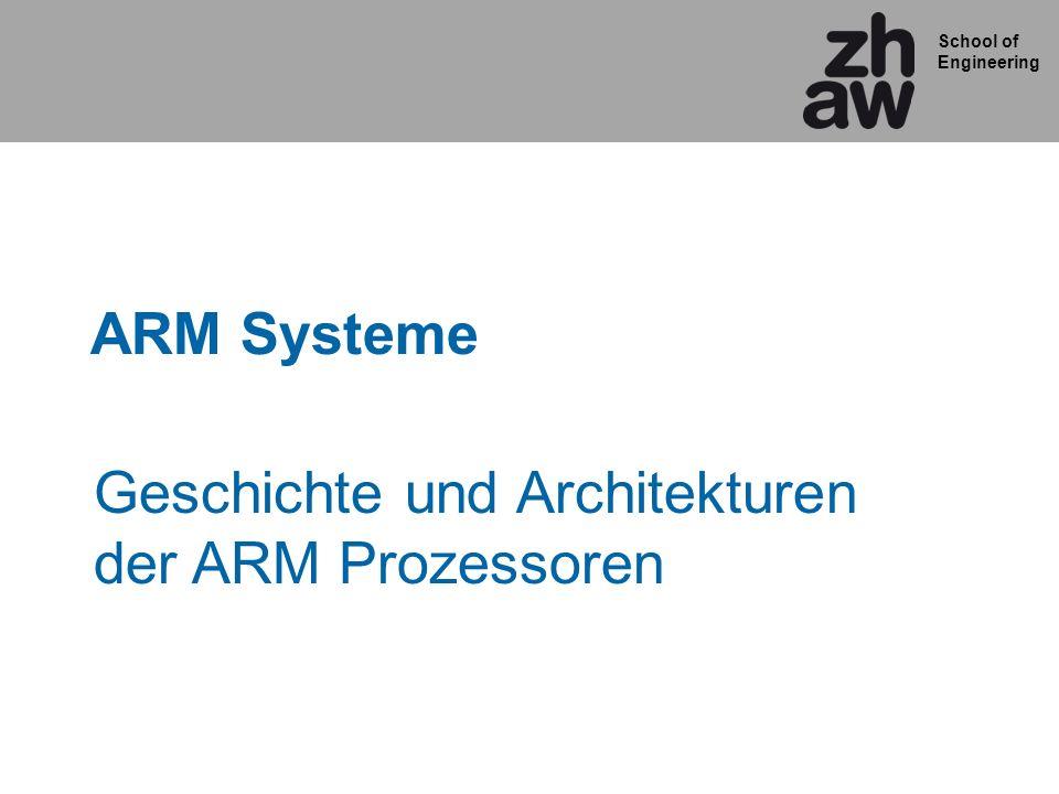 School of Engineering ARM Systeme Geschichte und Architekturen der ARM Prozessoren
