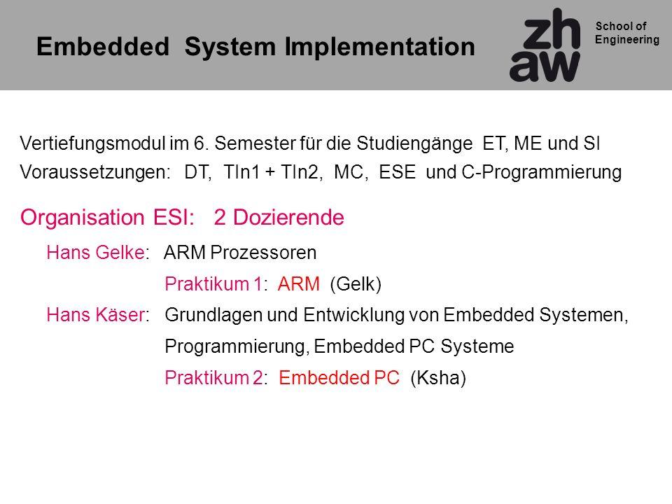 School of Engineering Inhalt Modul ESI 1.Einführung (Gelk) 2.ARM Systeme (Gelk) Praktikum 1 ARM Radio 3.Programmierung und Hardware nahe Software (Ksha) 4.Embedded PC Systeme (Ksha) Praktikum 2 JRex ePC 5.Entwurf und Realisation von Embedded System (Ksha)