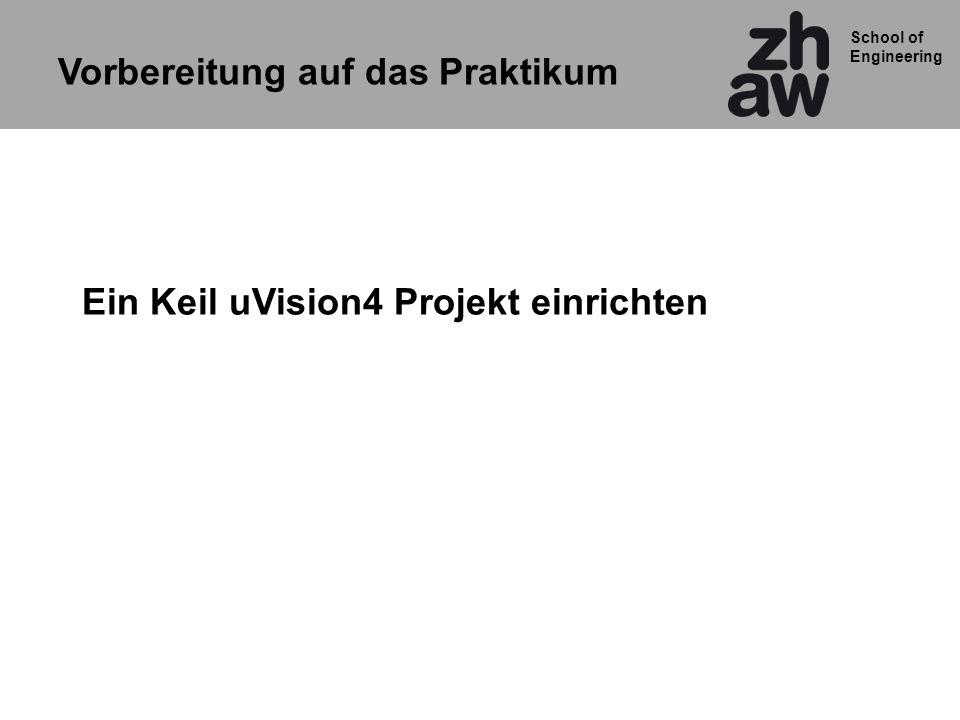 School of Engineering Ein Keil uVision4 Projekt einrichten Vorbereitung auf das Praktikum
