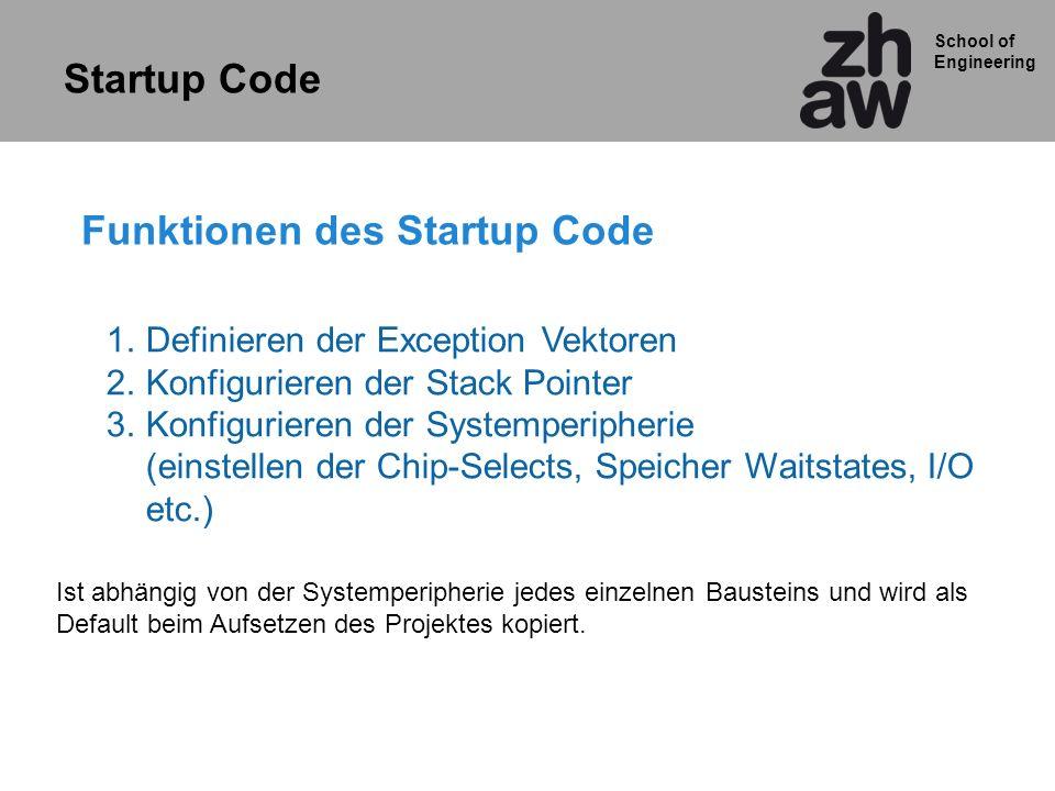 School of Engineering Funktionen des Startup Code 1.Definieren der Exception Vektoren 2.Konfigurieren der Stack Pointer 3.Konfigurieren der Systemperi