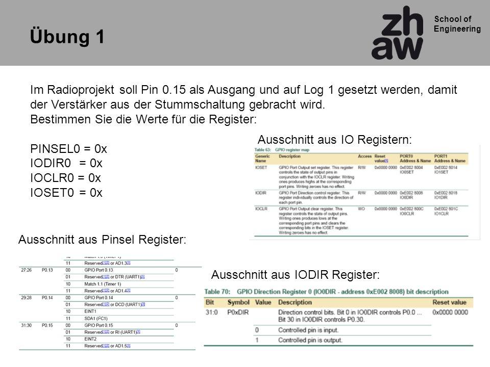 School of Engineering Übung 1 Im Radioprojekt soll Pin 0.15 als Ausgang und auf Log 1 gesetzt werden, damit der Verstärker aus der Stummschaltung gebr