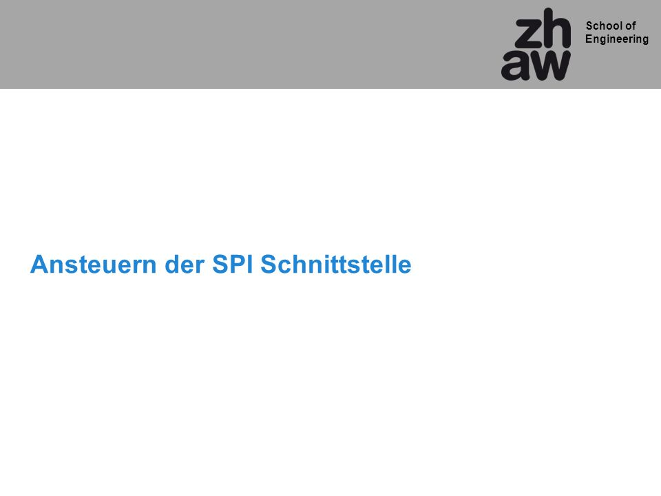 School of Engineering Ansteuern der SPI Schnittstelle