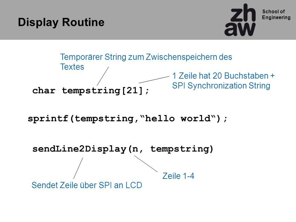 School of Engineering Display Routine sendLine2Display(n, tempstring) char tempstring[21]; sprintf(tempstring,hello world); Temporärer String zum Zwis
