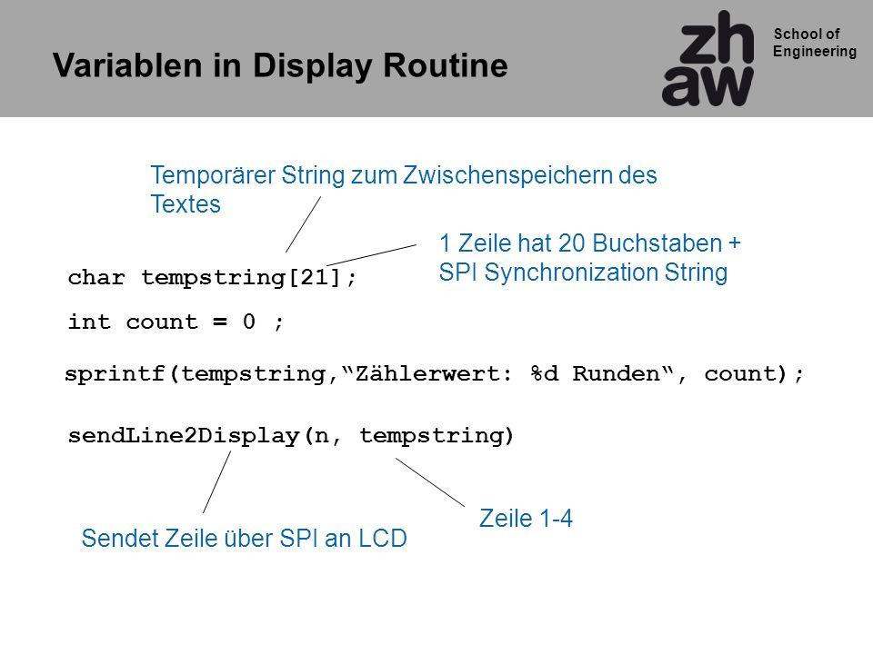 School of Engineering Variablen in Display Routine sendLine2Display(n, tempstring) char tempstring[21]; sprintf(tempstring,Zählerwert: %d Runden, coun