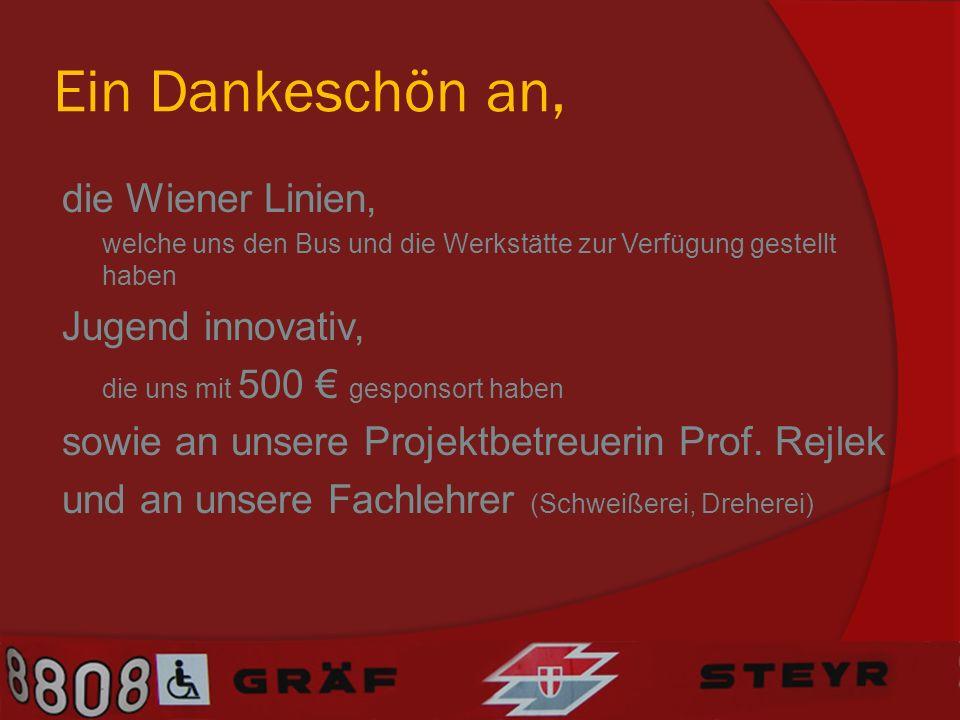 Ein Dankeschön an, die Wiener Linien, welche uns den Bus und die Werkstätte zur Verfügung gestellt haben Jugend innovativ, die uns mit 500 gesponsort haben sowie an unsere Projektbetreuerin Prof.