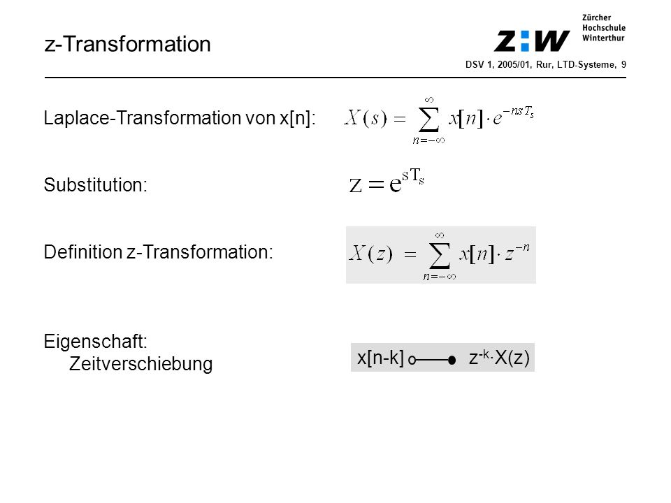 z-Transformation DSV 1, 2005/01, Rur, LTD-Systeme, 9 Laplace-Transformation von x[n]: Substitution: Definition z-Transformation: Eigenschaft: Zeitvers