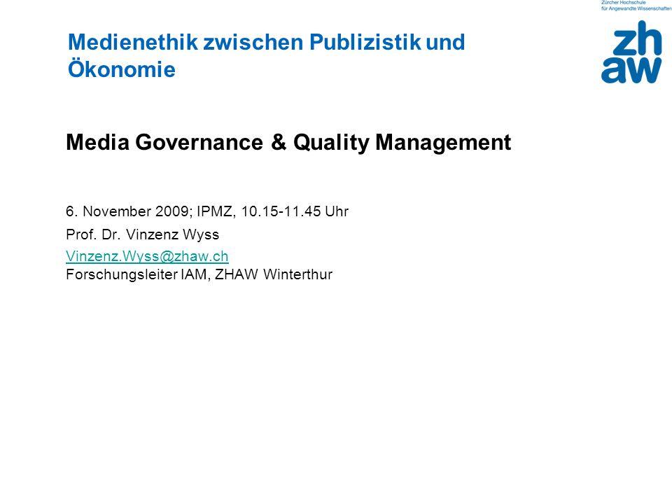 Media Governance & Quality Management 6. November 2009; IPMZ, 10.15-11.45 Uhr Prof. Dr. Vinzenz Wyss Vinzenz.Wyss@zhaw.ch Vinzenz.Wyss@zhaw.ch Forschu