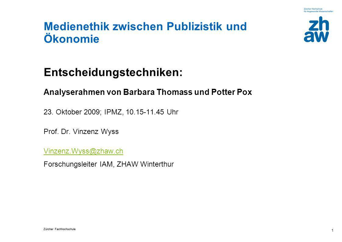 Zürcher Fachhochschule Medienethik zwischen Publizistik und Ökonomie 1 Entscheidungstechniken: Analyserahmen von Barbara Thomass und Potter Pox 23. Ok