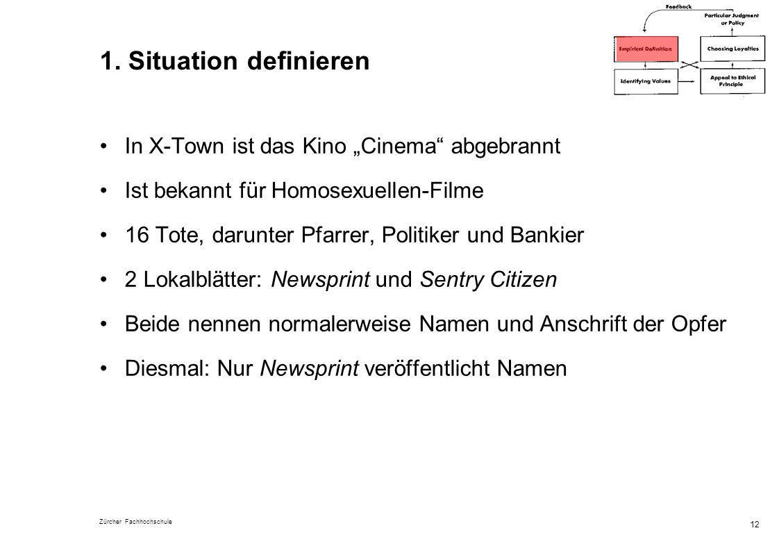 Zürcher Fachhochschule 12 1. Situation definieren In X-Town ist das Kino Cinema abgebrannt Ist bekannt für Homosexuellen-Filme 16 Tote, darunter Pfarr