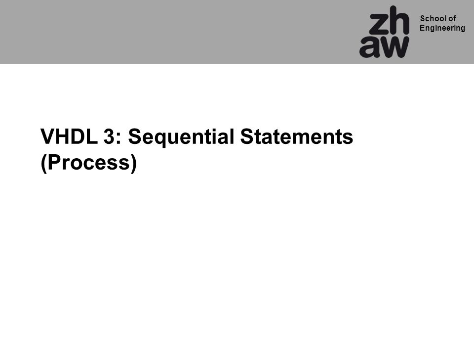 School of Engineering VHDL 3: Sequential Statements (Process)