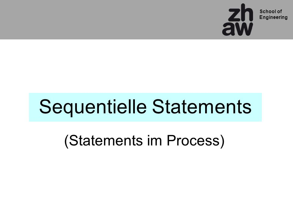 School of Engineering Sequentielle Statements (Statements im Process)