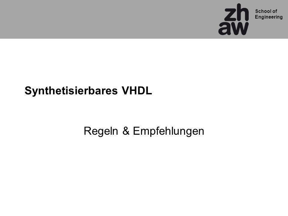 School of Engineering Synthetisierbares VHDL Regeln & Empfehlungen