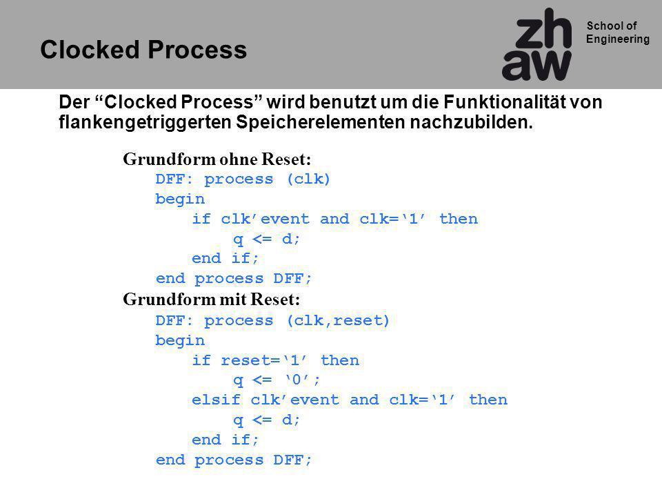 School of Engineering ARCHITECTURE rtl OF DekadenZaehler IS SIGNAL cnt_folge: unsigned (3 downto 0); SIGNAL cnt_gegenwart: unsigned (3 downto 0); CONSTANT increment: natural range 0 to 3 :=1; BEGIN logik : PROCESS (cnt_gegenwart) BEGIN cnt_folge <= cnt_gegenwart + increment ; END PROCESS logik; flip_flops : PROCESS (clk, reset) BEGIN IF reset = 1 THEN cnt_gegenwart <= 0000; ELSIF clk EVENT AND clk = 1 THEN cnt_gegenwart <= cnt_folge ; END IF; END PROCESS flip_flops; cnt_out <= std_logic_vector(cnt_gegenwart); END ARCHITECTURE rtl; Dekadenzähler Alternative mit Datentyp Unsigned