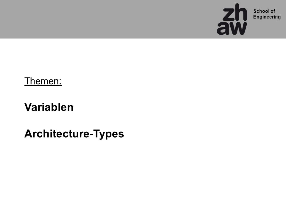 School of Engineering Themen: Variablen Architecture-Types
