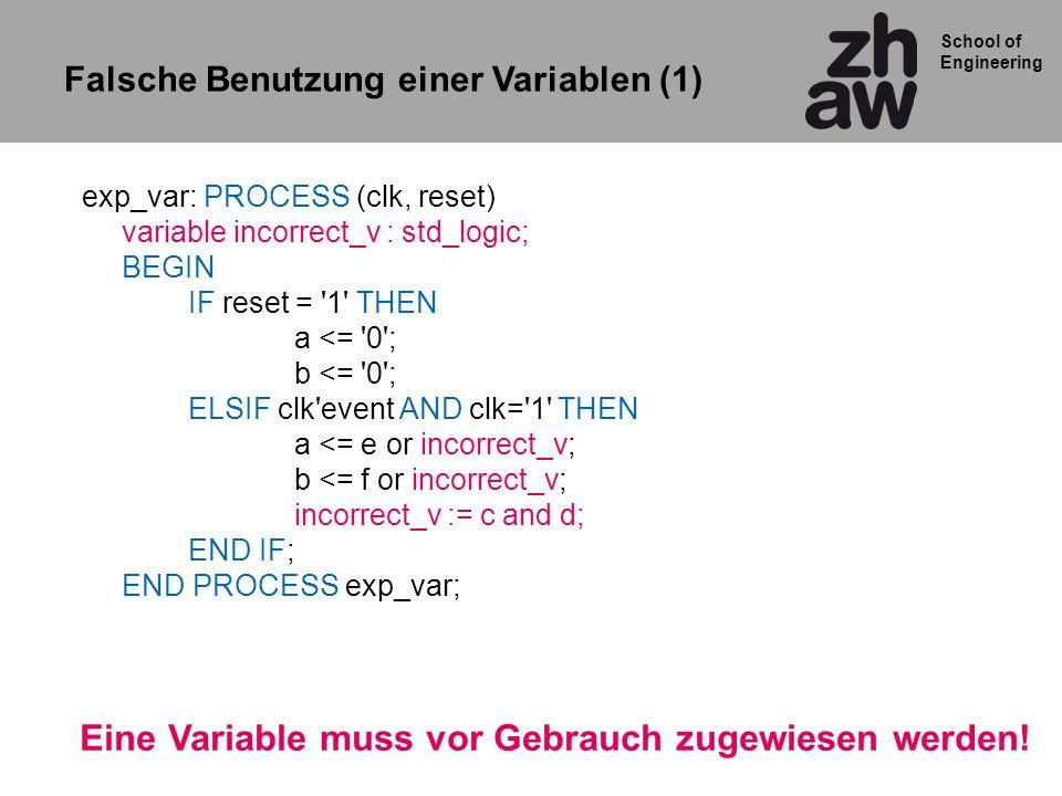 School of Engineering exp_var: PROCESS (clk, reset) variable incorrect_v : std_logic; BEGIN IF reset = '1' THEN a <= '0'; b <= '0'; ELSIF clk'event AN