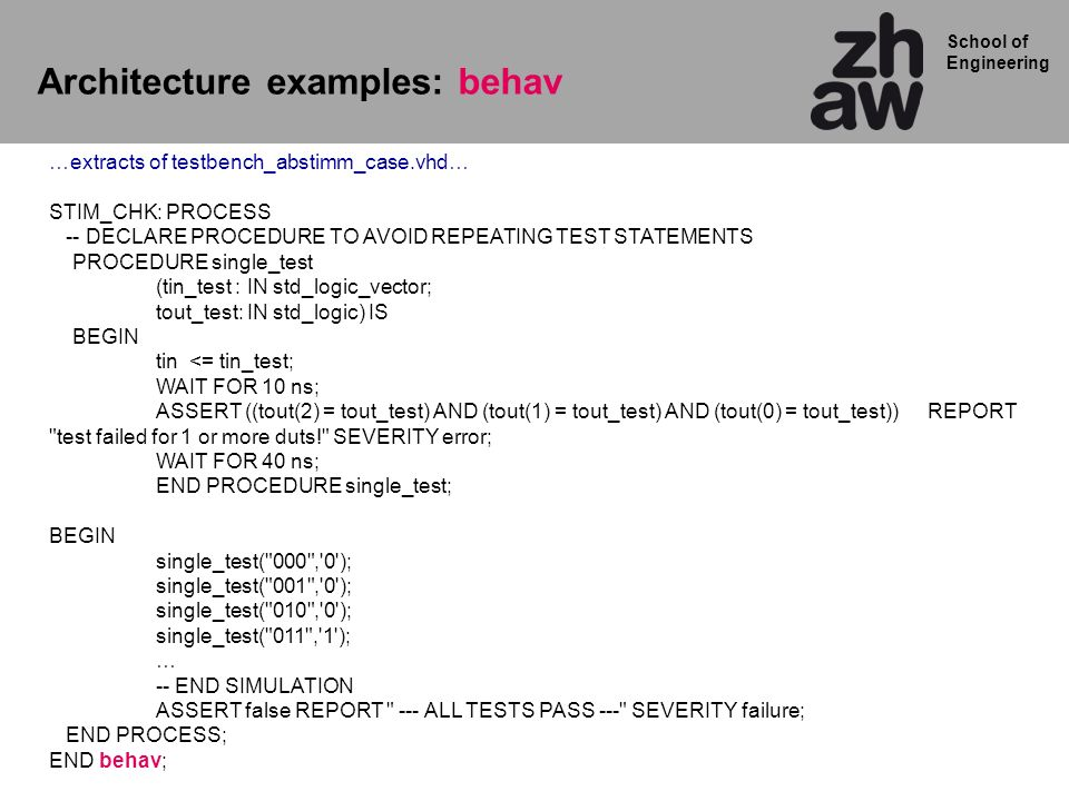 School of Engineering Architecture examples: behav …extracts of testbench_abstimm_case.vhd… STIM_CHK: PROCESS -- DECLARE PROCEDURE TO AVOID REPEATING