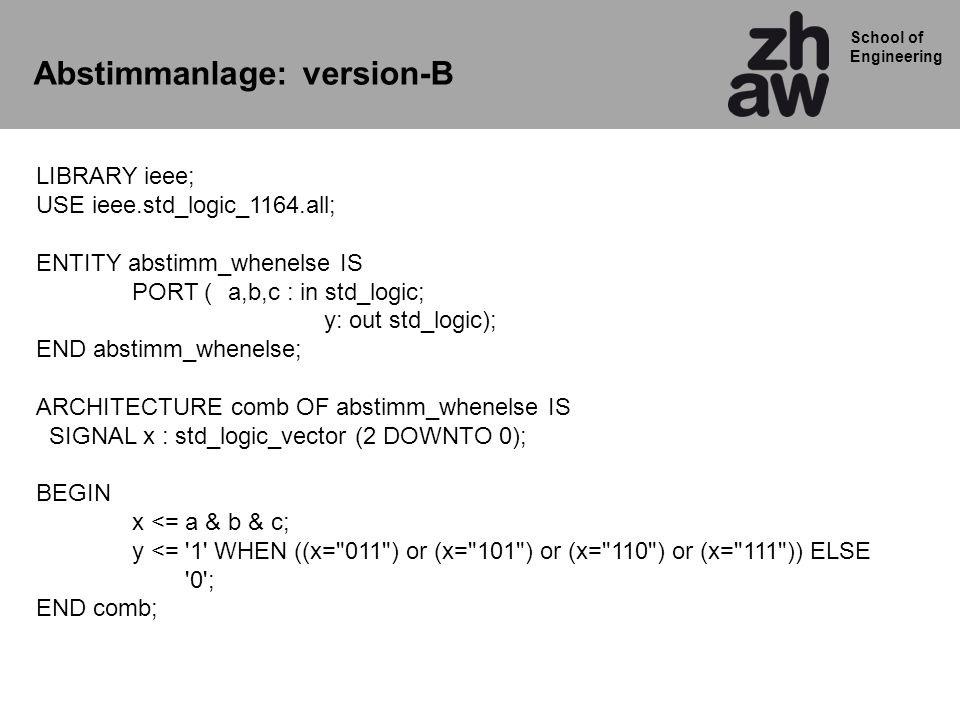 School of Engineering 25 Sauber_so: process(s) BEGIN If s = 1 THEN x <= 1 ; ELSE x <= 0 ; END IF; END PROCESS; autsch: process(s) BEGIN If s = 1 THEN x <= 1 ; END IF; END PROCESS; elegant: process(s) BEGIN x <= 0 ; If s = 1 THEN x <= 1 ; END IF; END PROCESS; 12 3 VHDL Fallen