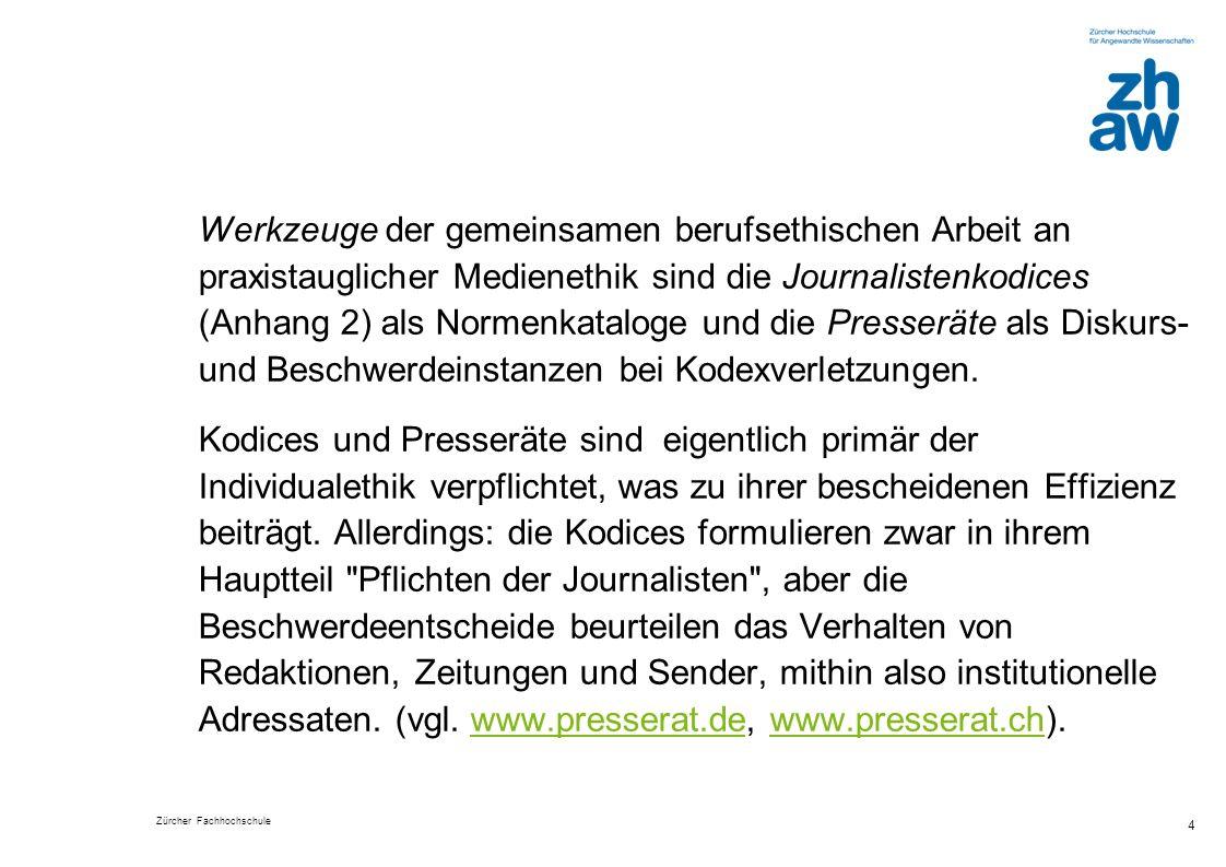 Zürcher Fachhochschule 5 Der Deutsche Presserat wirkt seit 1956, ist auf die Presse beschränkt und paritätisch mit Repräsentanten der Verleger und Journalisten strukturiert; es sind keine Publikumsvertreter dabei.