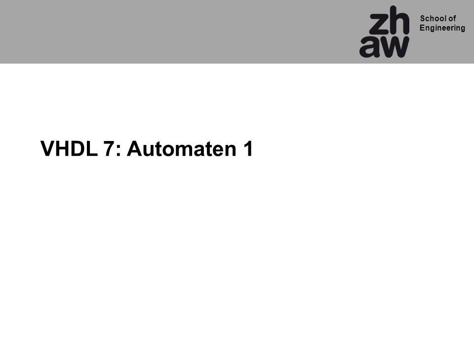 School of Engineering VHDL 7: Automaten 1