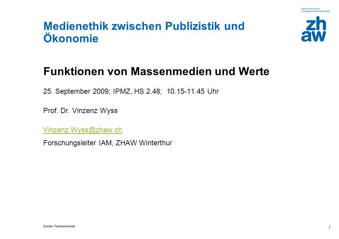 Zürcher Fachhochschule Medienethik zwischen Publizistik und Ökonomie 1 Funktionen von Massenmedien und Werte 25. September 2009; IPMZ, HS 2.48; 10.15-