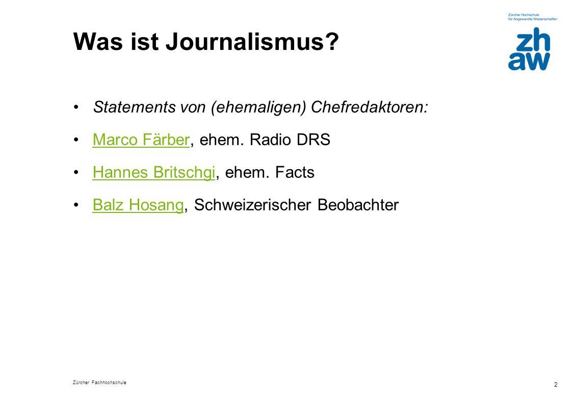 Zürcher Fachhochschule 3 Pragmatische Definition von Journalismus Journalismus recherchiert, selektiert und präsentiert Themen, die neu, faktisch und relevant sind.