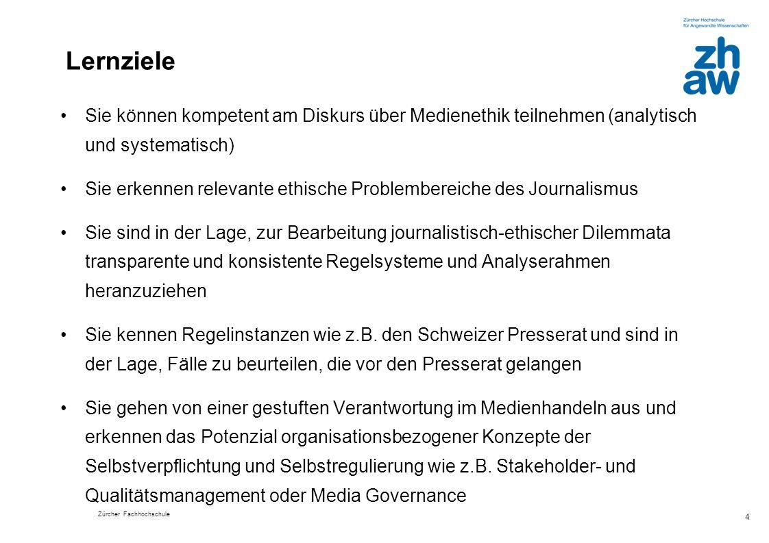 Zürcher Fachhochschule 4 Lernziele Sie können kompetent am Diskurs über Medienethik teilnehmen (analytisch und systematisch) Sie erkennen relevante et