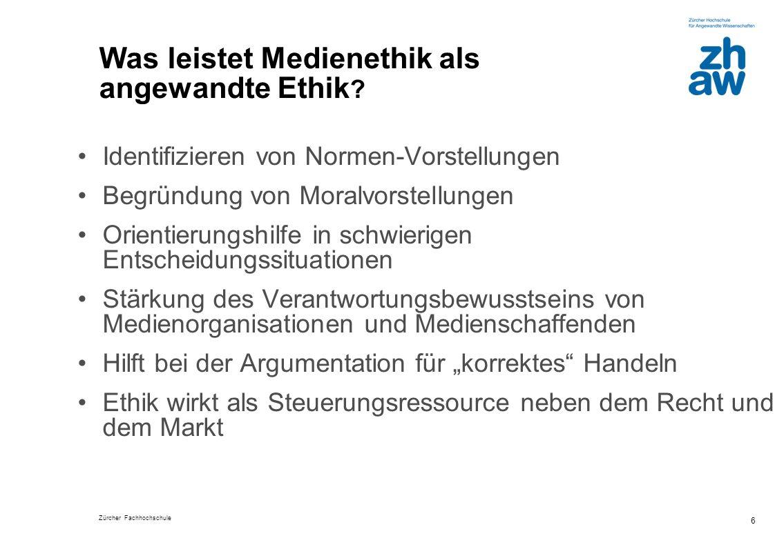 Zürcher Fachhochschule 6 Was leistet Medienethik als angewandte Ethik ? Identifizieren von Normen-Vorstellungen Begründung von Moralvorstellungen Orie