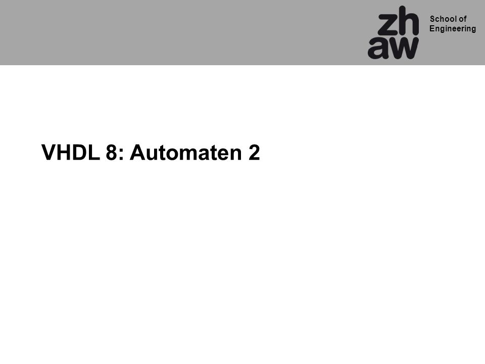 School of Engineering VHDL 8: Automaten 2