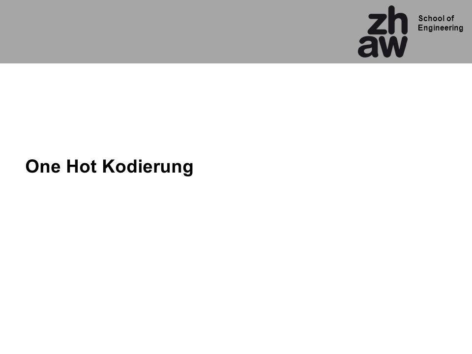 School of Engineering One Hot Kodierung