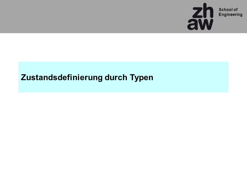 School of Engineering Zustandsdefinierung durch Typen