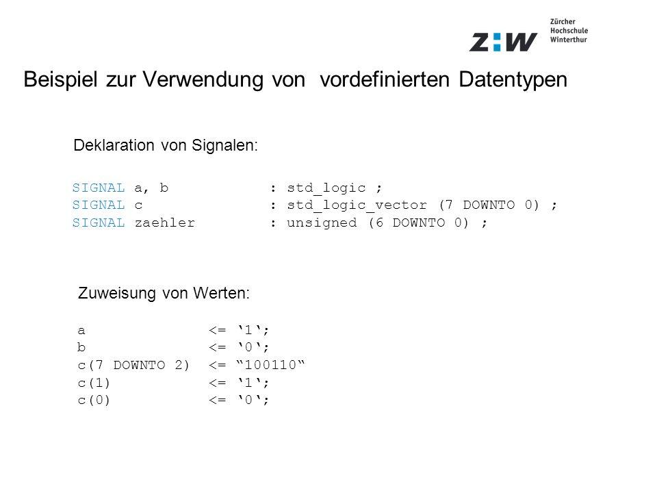 SIGNAL a, b: std_logic ; SIGNAL c: std_logic_vector (7 DOWNTO 0) ; SIGNAL zaehler: unsigned (6 DOWNTO 0) ; a <= 1; b <= 0; c(7 DOWNTO 2)<= 100110 c(1) <= 1; c(0) <= 0; Zuweisung von Werten: Deklaration von Signalen: Beispiel zur Verwendung von vordefinierten Datentypen