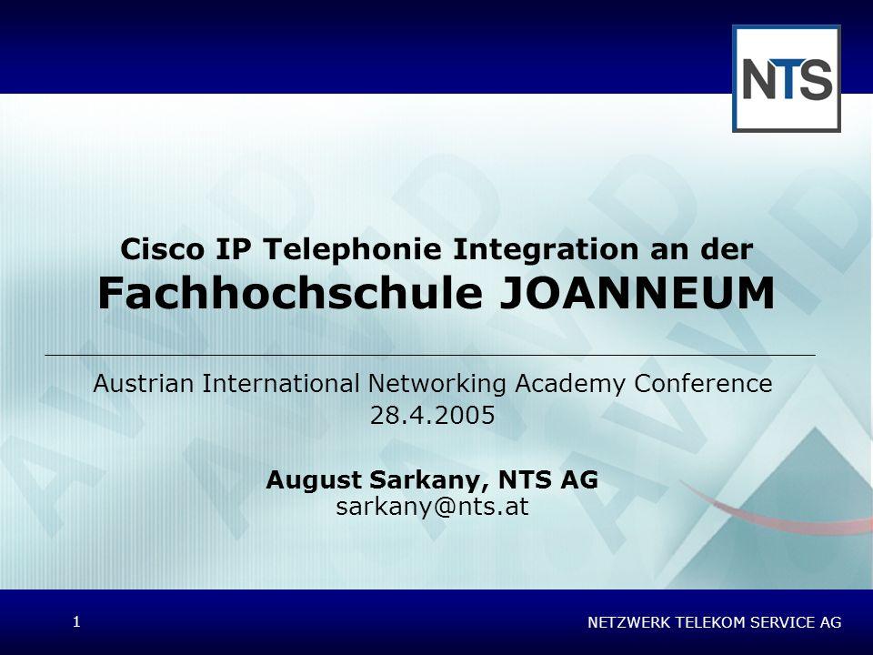 NETZWERK TELEKOM SERVICE AG 1 Cisco IP Telephonie Integration an der Fachhochschule JOANNEUM Austrian International Networking Academy Conference 28.4