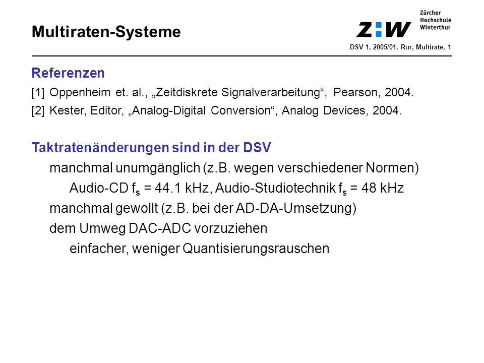 Multiraten-Systeme Referenzen [1]Oppenheim et. al., Zeitdiskrete Signalverarbeitung, Pearson, 2004. [2]Kester, Editor, Analog-Digital Conversion, Anal