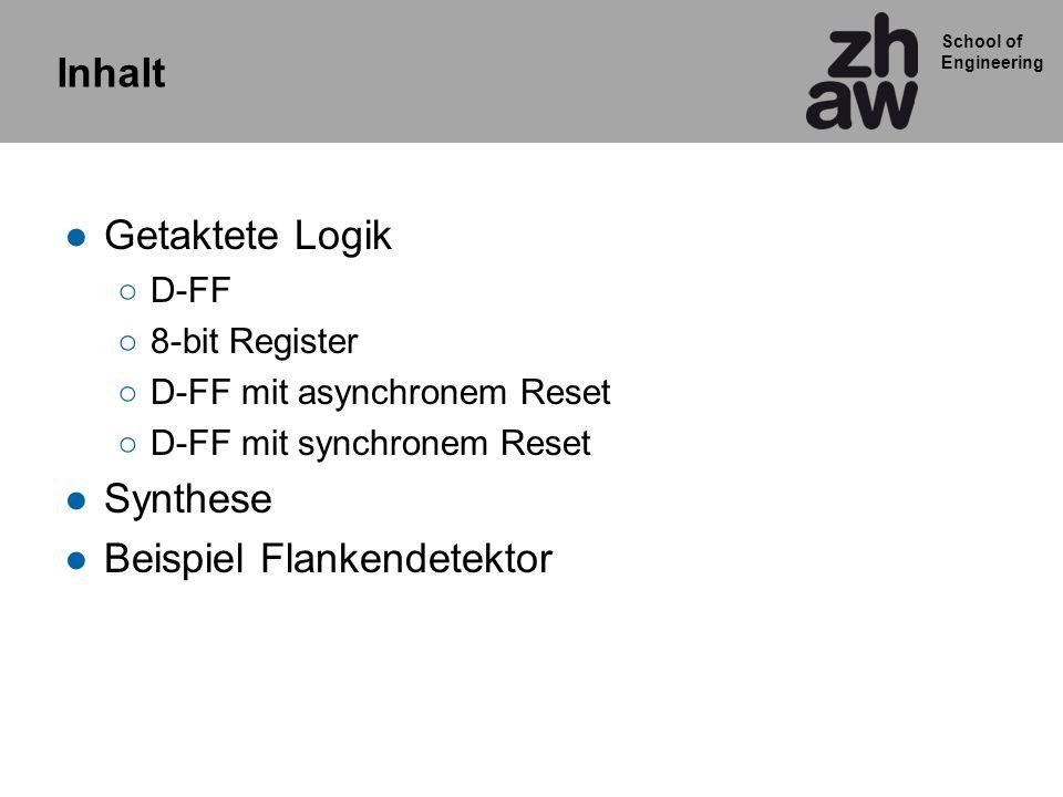 School of Engineering Inhalt Getaktete Logik D-FF 8-bit Register D-FF mit asynchronem Reset D-FF mit synchronem Reset Synthese Beispiel Flankendetekto
