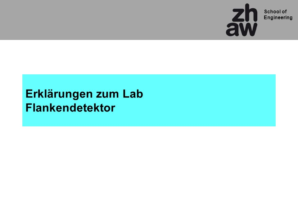 School of Engineering Erklärungen zum Lab Flankendetektor