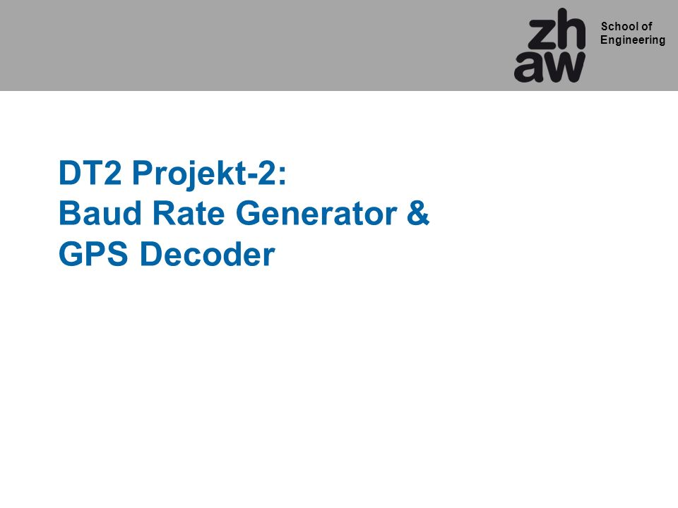 School of Engineering DT2 Projekt-2: Baud Rate Generator & GPS Decoder
