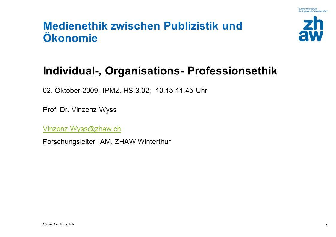 Zürcher Fachhochschule 2 Das Individuum handelt im Rahmen der Profession und ihrer Berufsvorstellungen und unter den Bedingungen des jeweiligen Medienunternehmens.