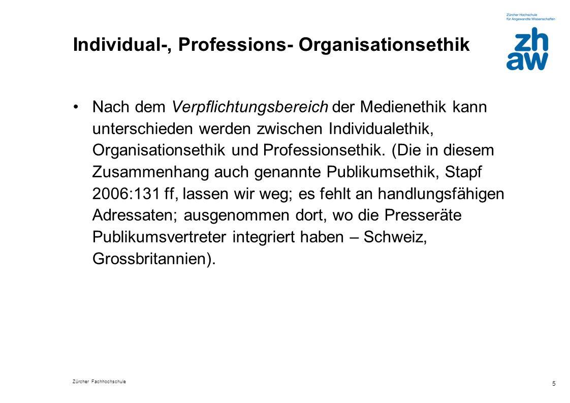 Zürcher Fachhochschule 5 Individual-, Professions- Organisationsethik Nach dem Verpflichtungsbereich der Medienethik kann unterschieden werden zwische