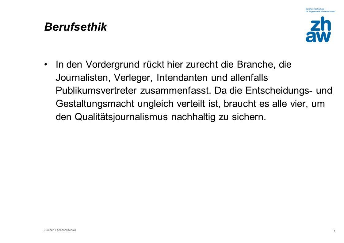 Zürcher Fachhochschule 8 Institutions- und Organisationsethik: Diese vom Systemtheoretiker Niklas Luhmann beeinflusste Richtung legt das Gewicht auf die Rahmenbedingungen der Medieninstitutionen, die das ethische Verhalten der Journalisten im einzelnen Medienhaus stark prägen.