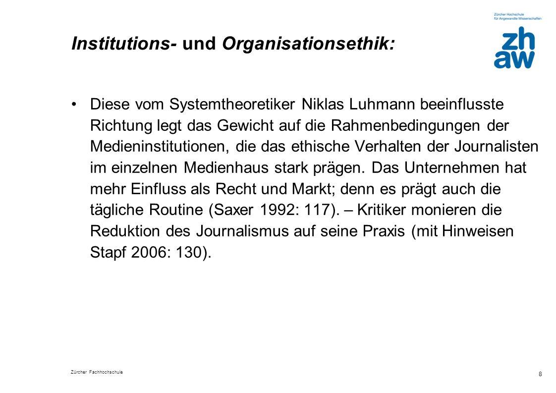 Zürcher Fachhochschule 8 Institutions- und Organisationsethik: Diese vom Systemtheoretiker Niklas Luhmann beeinflusste Richtung legt das Gewicht auf d