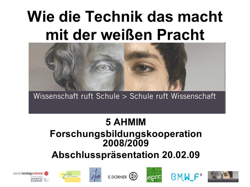 Wie die Technik das macht mit der weißen Pracht 5 AHMIM Forschungsbildungskooperation 2008/2009 Abschlusspräsentation 20.02.09