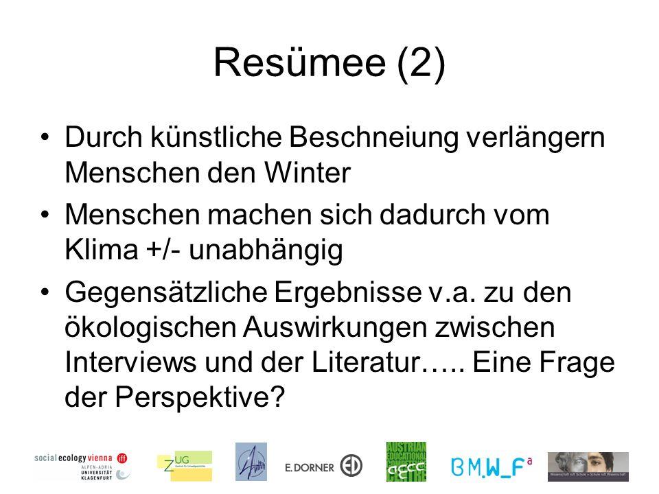 Resümee (2) Durch künstliche Beschneiung verlängern Menschen den Winter Menschen machen sich dadurch vom Klima +/- unabhängig Gegensätzliche Ergebnisse v.a.