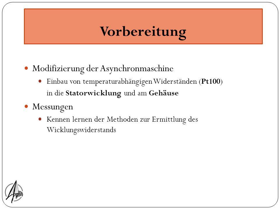 Vorbereitung Modifizierung der Asynchronmaschine Einbau von temperaturabhängigen Widerständen (Pt100) in die Statorwicklung und am Gehäuse Messungen K