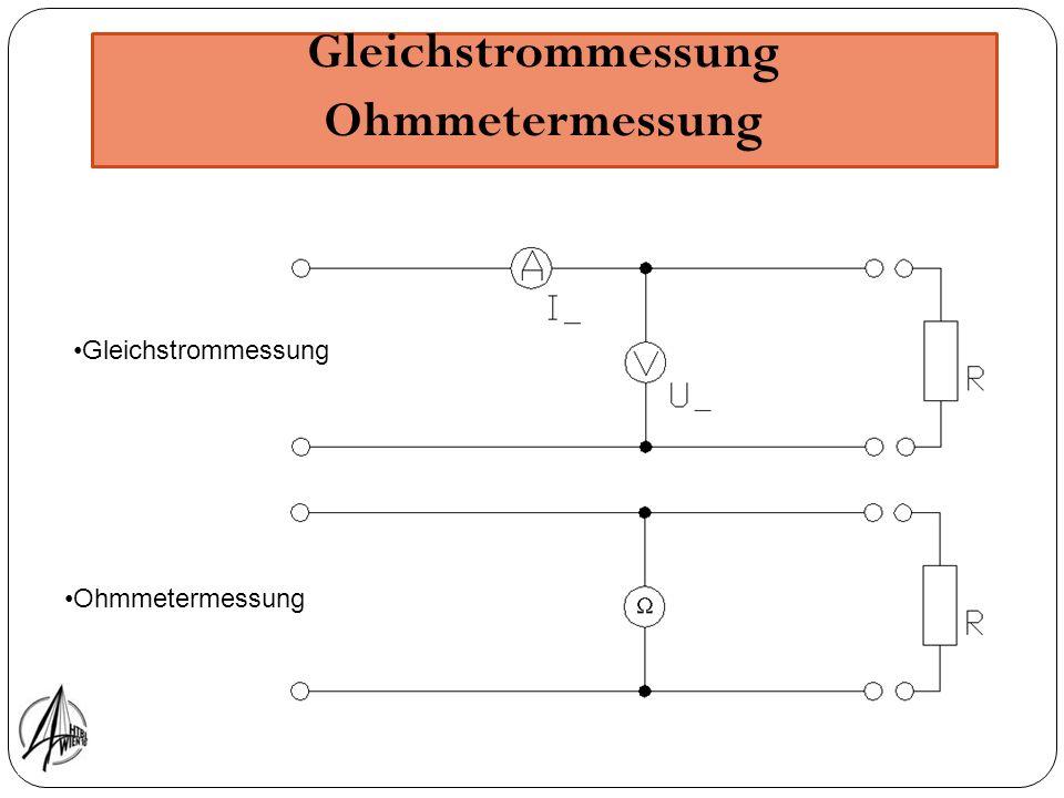 Gleichstrommessung Ohmmetermessung Gleichstrommessung Ohmmetermessung