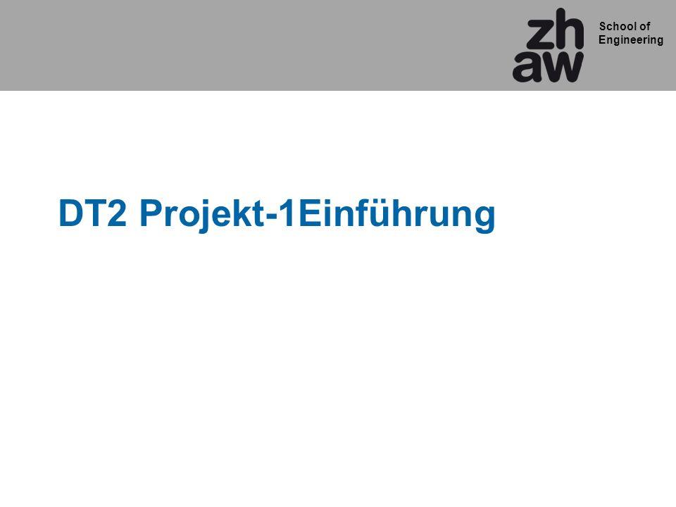School of Engineering DT2 Projekt-1Einführung
