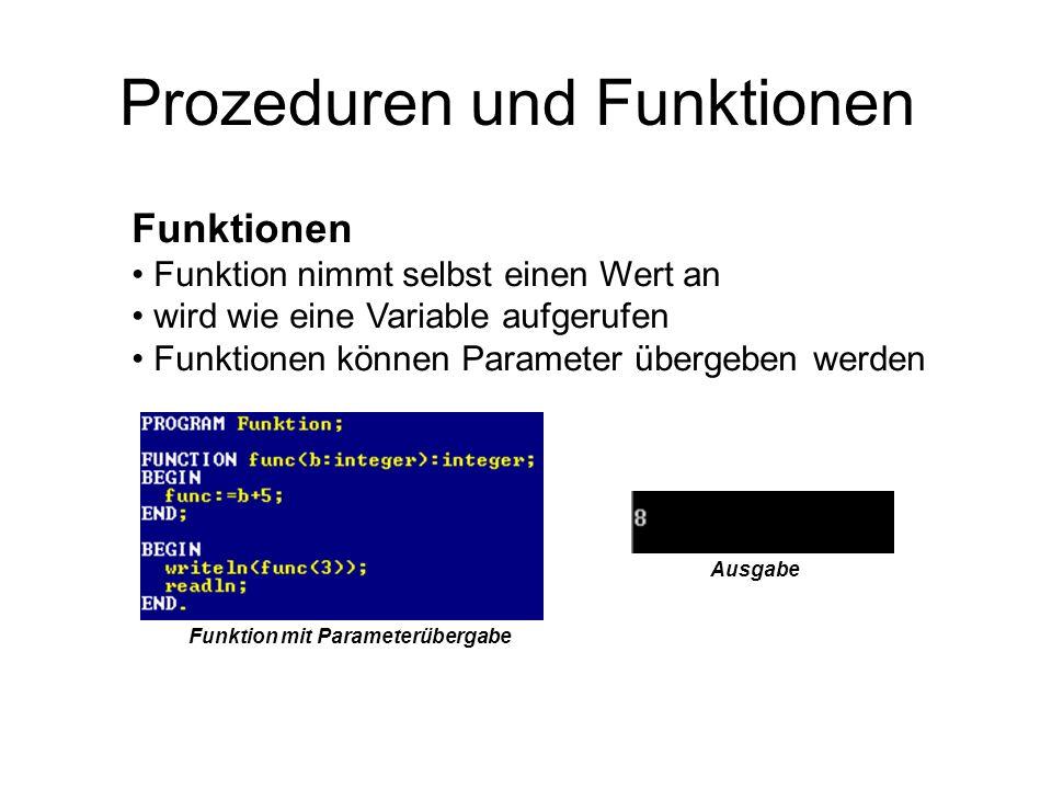 Prozeduren und Funktionen Funktionen Funktion nimmt selbst einen Wert an wird wie eine Variable aufgerufen Funktionen können Parameter übergeben werde