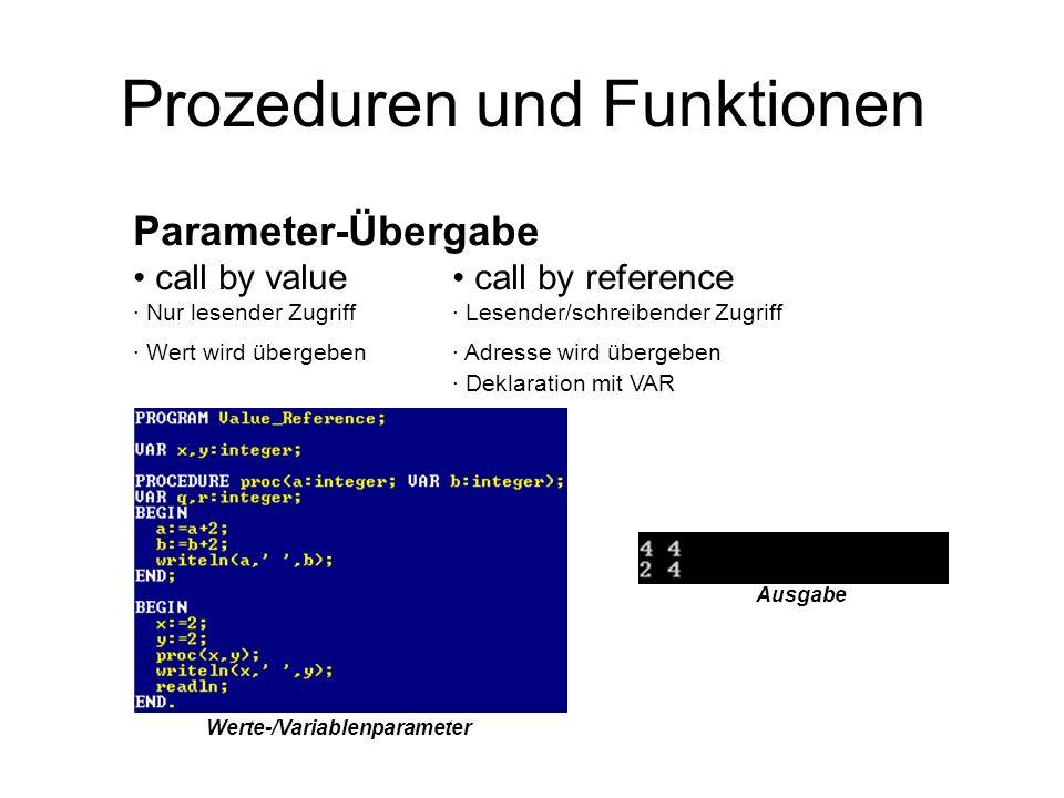 Prozeduren und Funktionen Parameter-Übergabe call by value call by reference · Nur lesender Zugriff· Lesender/schreibender Zugriff · Wert wird übergeb