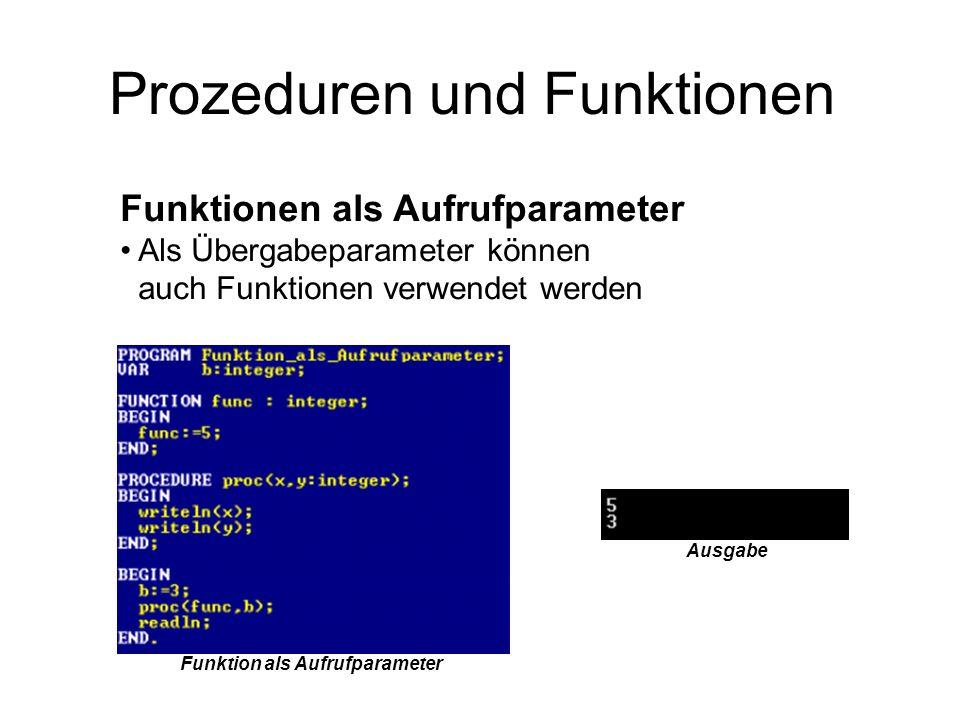 Prozeduren und Funktionen Funktionen als Aufrufparameter Als Übergabeparameter können auch Funktionen verwendet werden Funktion als Aufrufparameter Au